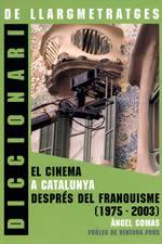DICCIONARI DE LLARGMETRATGES : EL CINEMA A CATALUNYA DESPRÉS DEL FRANQUISME (1975-2003)
