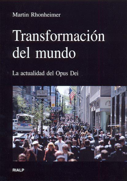 TRANSFORMACIÓN DEL MUNDO : LA ACTUALIDAD DEL OPUS DEI