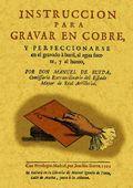 INSTRUCCIÓN PARA GRAVAR EN COBRE Y COMPENDIO HISTÓRICO DE CÉLEBRES GRAVADORES