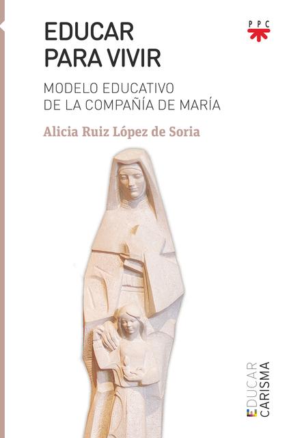 EDUCAR PARA VIVIR. MODELO EDUCATIVO DE LA COMPAÑÍA DE MARÍA