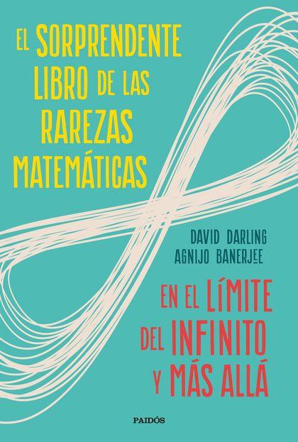 EL SORPRENDENTE LIBRO DE LAS RAREZAS MATEMÁTICAS. EN EL LÍMITE DEL INFINITO Y MÁS ALLÁ