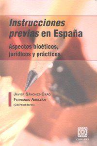 LAS INSTRUCCIONES PREVIAS EN ESPAÑA : ASPECTOS BIOÉTICOS, JURÍDICOS Y PRÁCTICOS
