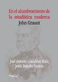EN EL ALUMBRAMIENTO DE LA ESTADÍSTICA MODERNA : JOHN GRAUNT