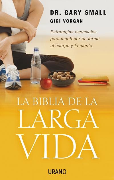 LA BIBLIA DE LA LARGA VIDA: ESTRATEGIAS ESENCIALES PARA MANTENER EN FO