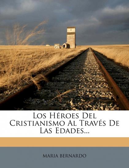 LOS HÉROES DEL CRISTIANISMO AL TRAVÉS DE LAS EDADES...
