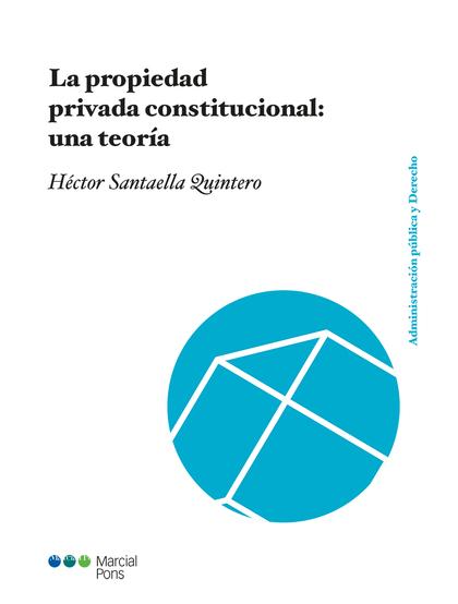 LA PROPIEDAD PRIVADA CONSTITUCIONAL: UNA TEORÍA.