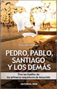 PEDRO, PABLO, SANTIAGO Y LOS DEMÁS. TRAS LAS HUELLAS DE LOS PRIMEROS SEGUIDORES DE JESUCRISTO