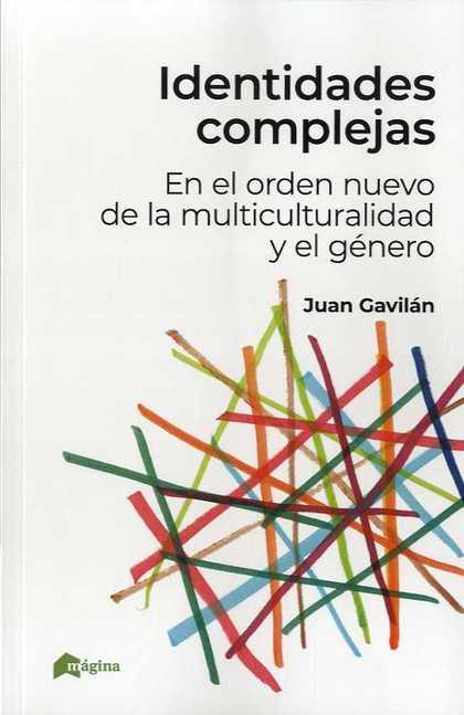 IDENTIDADES COMPLEJAS. EN EL ORDEN NUEVO DE LA MULTICULTURALIDAD Y EL GÉNERO