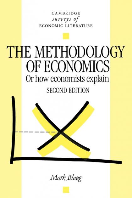 THE METHODOLOGY OF ECONOMICS. OR, HOW ECONOMISTS EXPLAIN