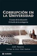 CORRUPCIÓN EN LA UNIVERSIDAD : EL OCASO DE LA EDUCACIÓN, EL TRIUNFO DE LA ENDOGAMIA