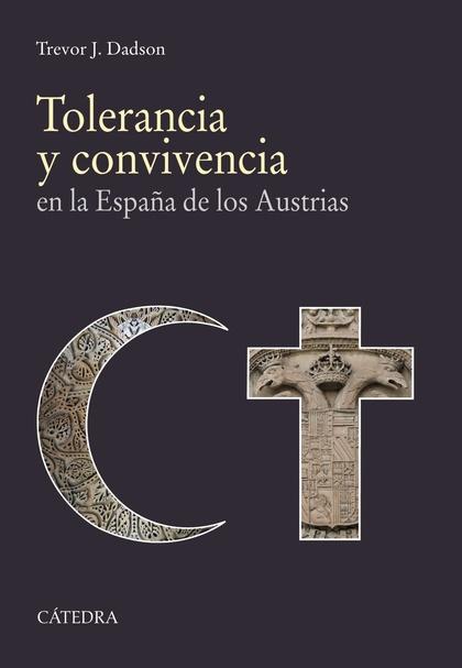TOLERANCIA Y CONVIVENCIA. EN LA ESPAÑA DE LOS AUSTRIAS