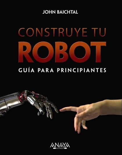 CONSTRUYE TU ROBOT : GUÍA PARA PRINCIPIANTES