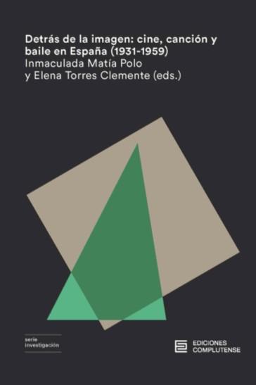 DETRÁS DE LA IMAGEN. CINE, CANCIÓN Y BAILE EN ESPAÑA (1931-1959)