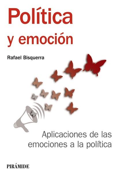 POLÍTICA Y EMOCIÓN. APLICACIONES DE LAS EMOCIONES A LA POLÍTICA