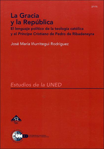 LA GRACIA Y LA REPÚBLICA : EL LENGUAJE POLÍTICO DE LA TEOLOGÍA CATÓLICA Y EL ´PRÍNCIPE CRISTIAN