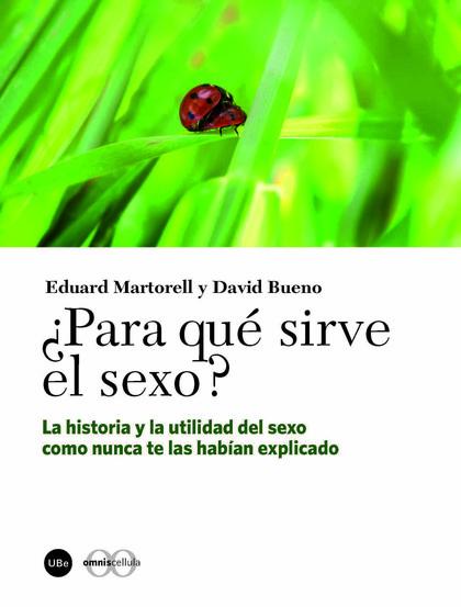 ¿PARA QUÉ SIRVE EL SEXO? : LA HISTORIA Y LA UTILIDAD DEL SEXO COMO NUNCA TE LAS HABÍAN EXPLICAD