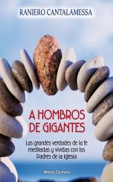 A HOMBROS DE GIGANTES. GRANDES VERDADES DE LA FE MEDITADA