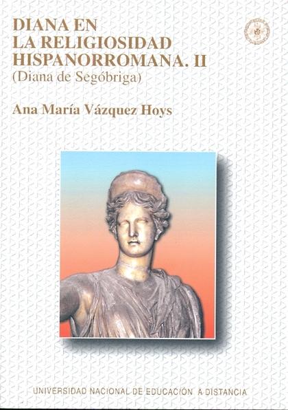 DIANA EN LA RELIGIOSIDAD HISPANORROMANA. II (DIANA DE SEGÓBRIGA).