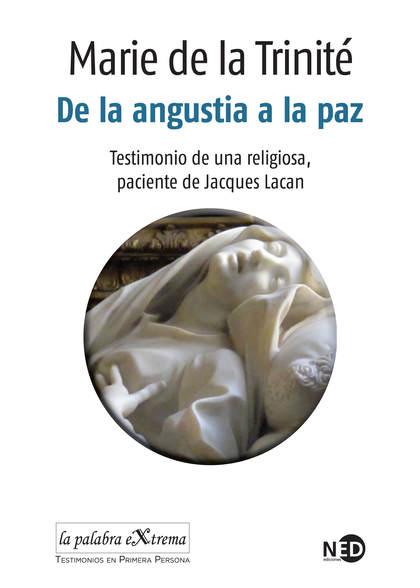 DE LA ANGUSTIA A LA PAZ. TESTIMONIO DE UNA RELIGIOSA, PACIENTE DE JACQUES LACAN