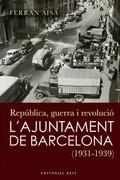 REPÚBLICA, GUERRA I REVOLUCIÓ : L´AJUNTAMENT DE BARCELONA (1931-1939)