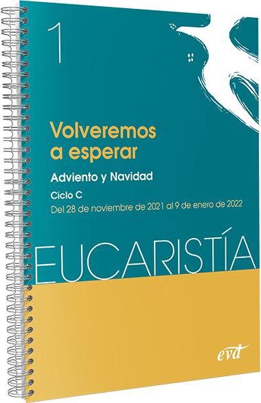 VOLVEREMOS A ESPERAR (EUCARISTÍA Nº 1/2022). ADVIENTO Y NAVIDAD. CICLO C / 28 DE NOVIEMBRE AL 9