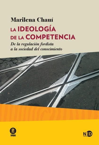 LA IDEOLOGÍA DE LA COMPETENCIA. DE LA REGULACIÓN FORDISTA A LA SOCIEDAD DEL CONOCIMIENTO