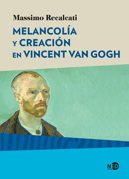 MELANCOLÍA Y CREACIÓN EN VINCENT VAN GOGH.
