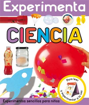 EXPERIMENTA CIENCIA : EXPERIMENTOS SENCILLOS PARA NIÑOS