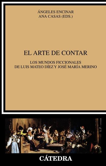 EL ARTE DE CONTAR. LOS MUNDOS FICCIONALES DE LUIS MATEO DÍEZ Y JOSÉ MARÍA MERINO