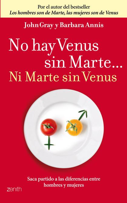 NO HAY VENUS SIN MARTE-- NI MARTE SIN VENUS : SACA PARTIDO A LAS DIFERENCIAS ENTRE HOMBRES Y MU