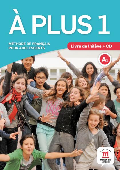 À PLUS 1 LIVRE DE L´ÉLÈVE + CD. MÉTHODE DE FRANÇAIS POUR ADOLESCENTS