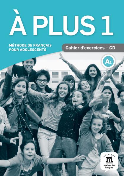 À PLUS 1 CAHIER D´EXERCICES + CD. MÉTHODE DE FRANÇAIS POUR ADOLESCENTS