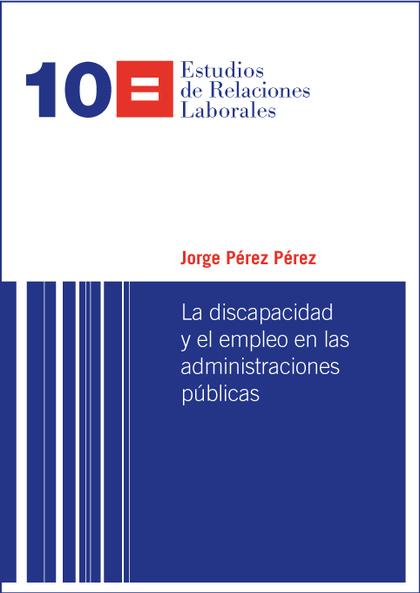 LA DISCAPACIDAD Y EL EMPLEO EN LAS ADMINISTRACIONES PÚBLICAS