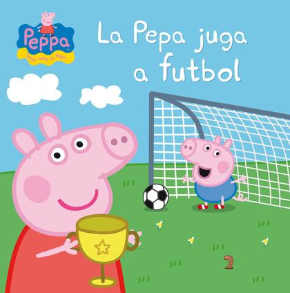 LA PEPA JUGA A FUTBOL (LA PORQUETA PEPA. PRIMERES LECTURES 7).