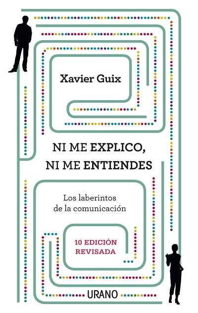 NI ME EXPLICO, NI ME ENTIENDES : LOS LABERINTOS DE LA COMUNICACIÓN