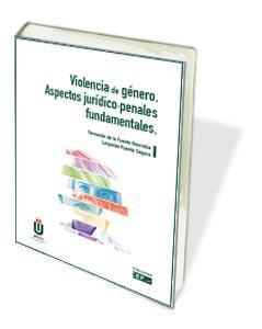 VIOLENCIA DE GÉNERO. ASPECTOS JURÍDICO-PENALES FUNDAMENTALES.