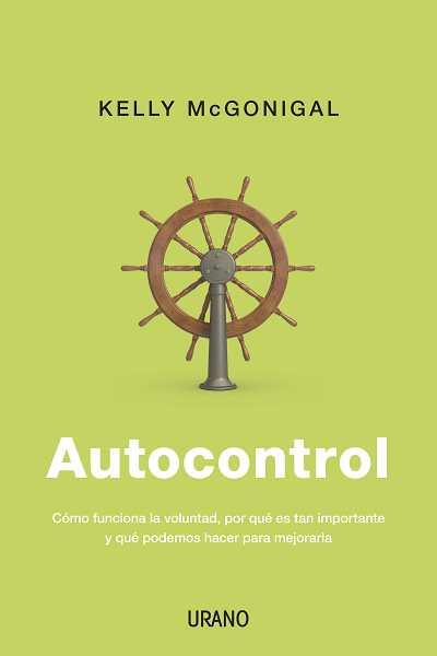 AUTOCONTROL : CÓMO FUNCIONA LA VOLUNTAD, POR QUÉ ES TAN IMPORTANTE Y QUÉ PODEMOS HACER PARA MEJ