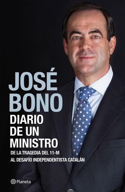 DIARIO DE UN MINISTRO. DE LA TRAGEDIA DEL 11-M AL DESAFÍO INDEPENDENTISTA CATALÁN