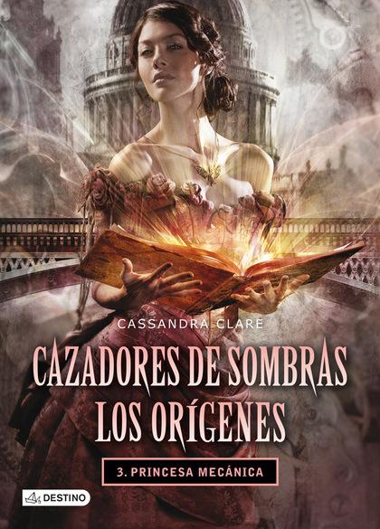 CAZADORES DE SOMBRAS, LOS ORÍGENES 3. PRINCESA MECÁNICA