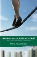 BUENO CHICAS, ÉSTO SE ACABÓ : UNA GUÍA PARA DESDRAMATIZAR LA MENOPAUSIA