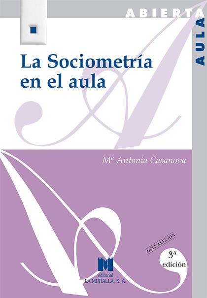 LA SOCIOMETRÍA EN EL AULA. 3ª EDICIÓN ACTUALIZADA