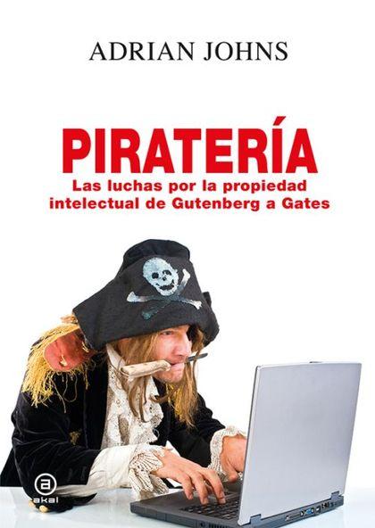 PIRATERÍA : LAS LUCHAS POR LA PROPIEDAD INTELECTUAL DE GUTENBERG A GATES