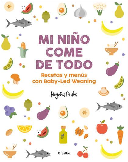 MI NIÑO COME DE TODO. RECETAS Y MENÚS CON BABY-LED WEANING