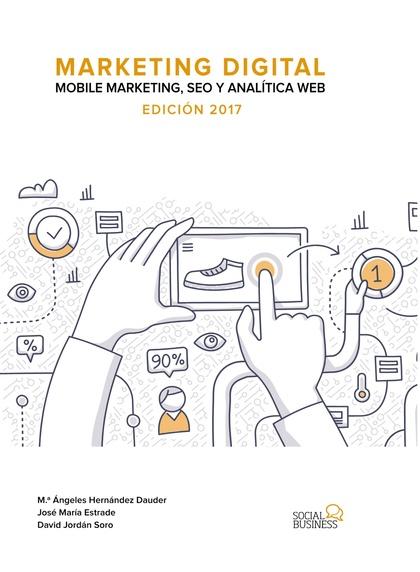 MARKETING DIGITAL: MOBILE MARKETING, SEO Y ANALÍTICA WEB. EDICIÓN 2017