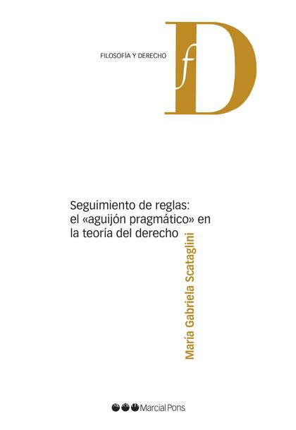 SEGUIMIENTO DE REGLAS: EL AGUIJÓN «PRAGMÁTICO» EN LA TEORÍA DEL DERECHO.
