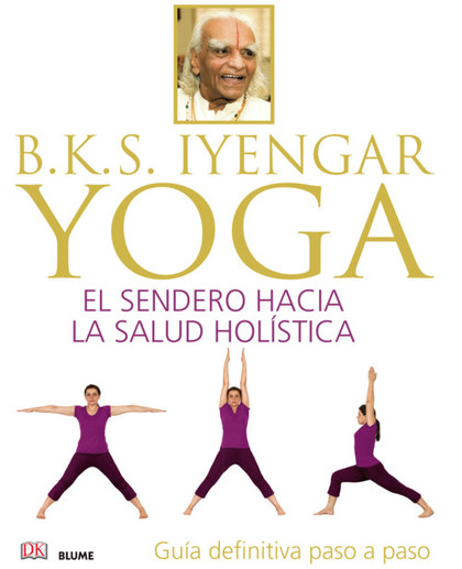 B.K.S. IYENGAR. YOGA EL SENDERO HACI