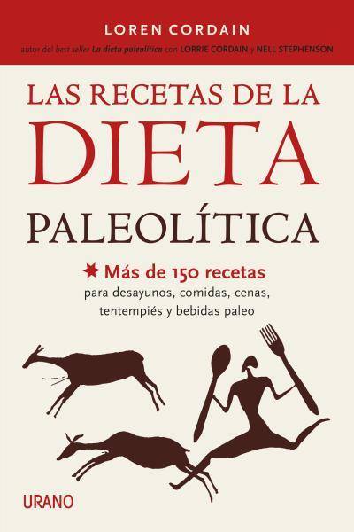 LAS RECETAS DE LA DIETA PALEOLÍTICA. MÁS DE 150 RECETAS PARA DESAYUNOS, COMIDAS, CENAS, TENTEMP
