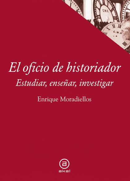 EL OFICIO DE HISTORIADOR : ESTUDIAR, ENSEÑAR, INVESTIGAR