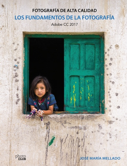 LOS FUNDAMENTOS DE LA FOTOGRAFÍA. FOTOGRAFÍA DE ALTA CALIDAD. ADOBE CC 2017