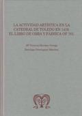 LA ACTIVIDAD ARTÍSTICA EN LA CATEDRAL DE TOLEDO EN 1418: EL LIBRO DE OBRA Y FÁBR
